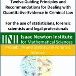 Isaac Newton Institute for Mathematical Sciences Twelve Guiding Principles and Recommendations for Dealing with Quantitative Evidence in Criminal Law